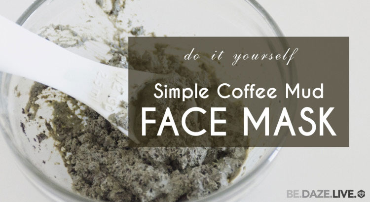 DIYSimple Coffee Mud Face Mask Be Daze Live
