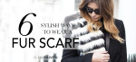 6 Stylish Ways To Wear a Fur Scarf
